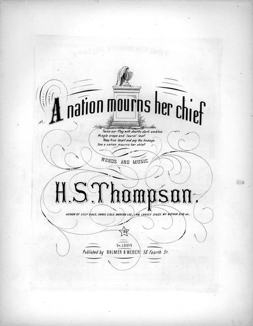 A nation mourns her chief words and music by H. S. Thompson, author of Lilly Dale, Annie Lisle, Marion Lee, I am lonely since my mother died, etc.