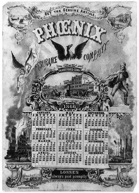 [Calendar for 1866 - advertisement for Phoenix Insurance Company, Hartford, Conn., illustrated with horse-drawn fire engines, building on fire and steamboat on fire]