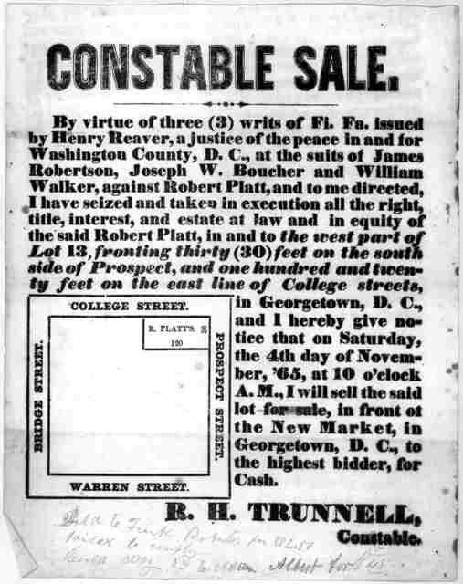 Constable sale... I hereby give notice that on Saturday the 4th day of November, '65, at 10 o'clock A. M., I will sell the said lot for sale, in front of the New Market, in Georgetown, D.C. to the highest bidder, for cash. R. H. Trunnell, Consta