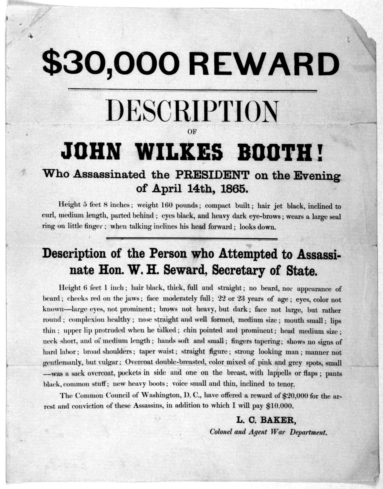 $30,000 reward. Description of John Wilkes Booth! who assassinated the President on the evening of April 14th, 1865 ... Description of the person who attempted to assassinate Hon. W. H. Seward, Secretary of state ... The Common council of