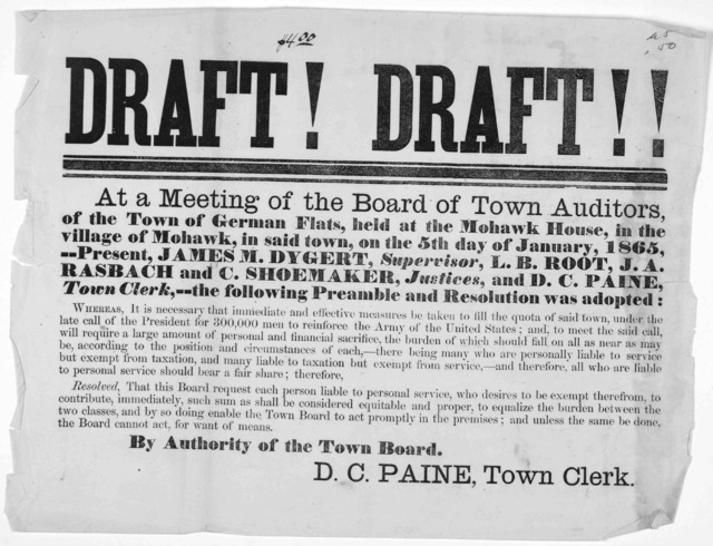 Draft! Draft!! At a meeting of the Board of Town auditors, of the Town of German Flats, held at the Mohawk House, in the village of Mohawk ... on the 5th day of January, 1865 ... the following preamble and resolution was adopted Whereas, it is n