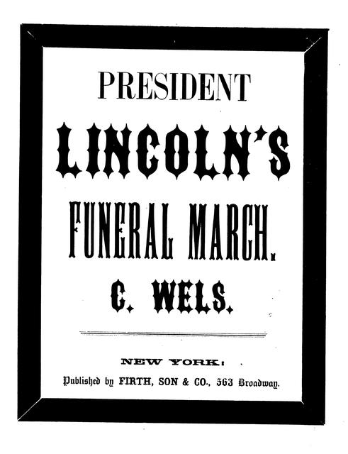 Funeral march: in memory of our lamented president Abraham Lincoln by Charles Wels.