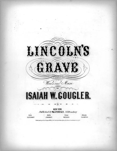 Lincoln's grave words and music by Isaiah W. Gougler.