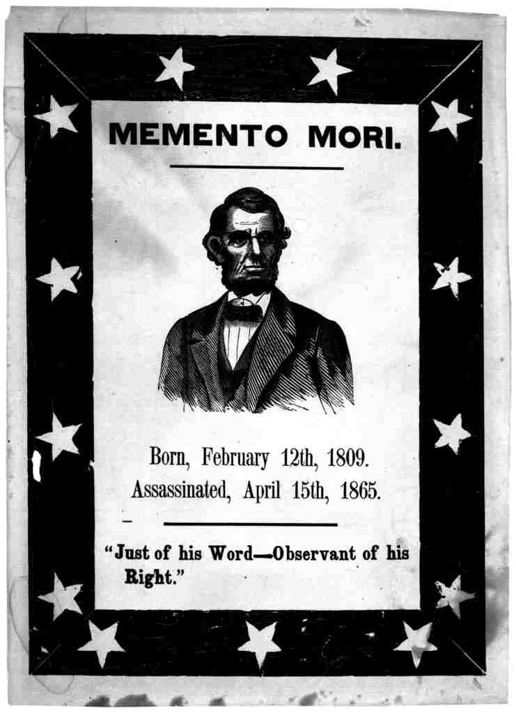 """Memento mori. [Woodcut portrait of Abraham Lincoln. Born, February 12th, 1809. Assassinated, April 15th, 1865. """"Just of his word - Observant of his right."""" [n. p. 1865]."""