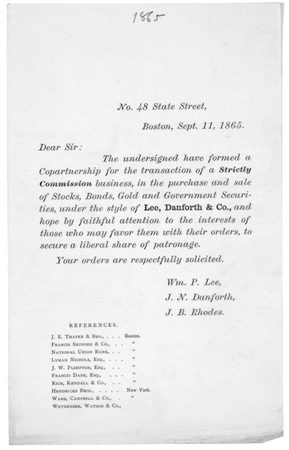 No. 48 State Street. Boston, Sept. 11, 1865. Dear Sir: The undersigned have formed a copartnership for the transaction of a strictly commission business, in the purchase and sale of stocks, bonds, gold and government securities under the style o