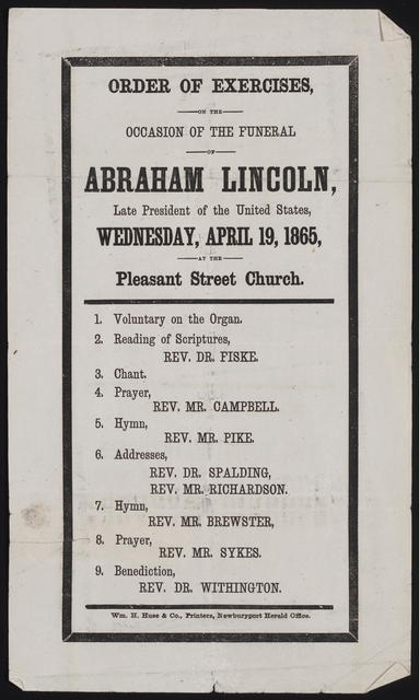 Order of exercises, on the occasion of the funeral of Abraham Lincoln, late President of the United States, Wednesday, April 19, 1865, at the Pleasant Street Church.