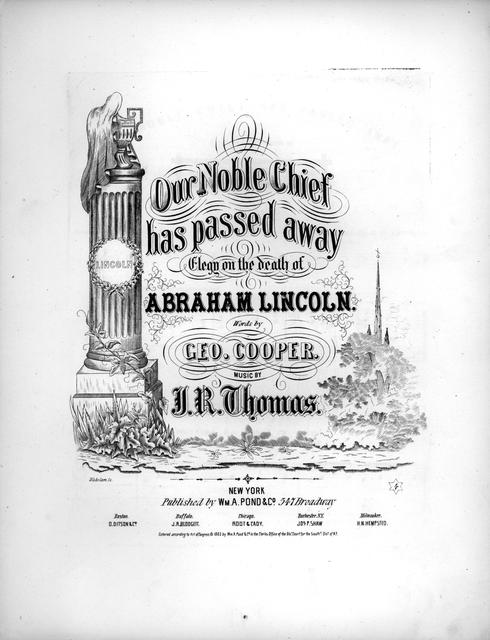 Our noble chief has passed away: elegy on the death of Abraham Lincoln words by Geo. Cooper; music by J.R. Thomas.