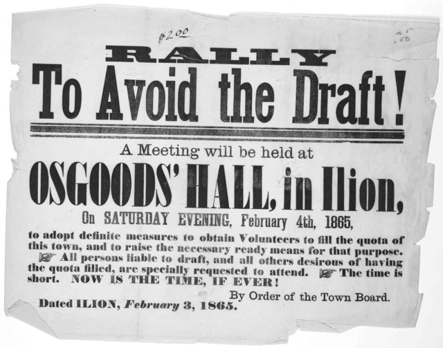 Rally to avoid the draft! A meeting will be held at Osgoods' Hall, in Ilion, on Saturday evening, February 4th, 1865, to adopt definite measures to obtain volunteers to fill the quota of this town, and to raise the necessary ready means for that