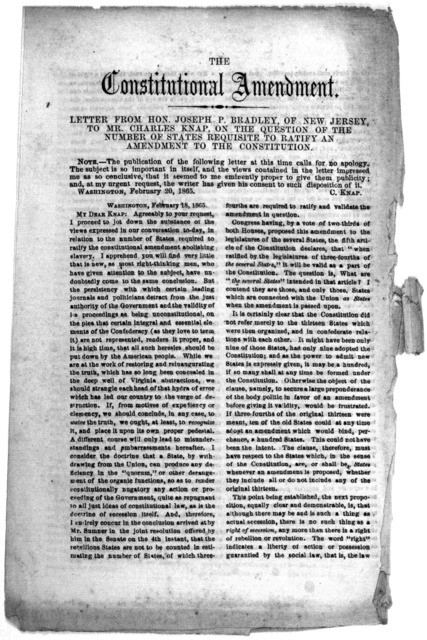 The constitutional amendment. Letter from Hon. Joseph P. Bradley, of New Jersey to Mr. Charles Knap, on the question of the number of states requisite to ratify an amendment to the constitution. [Washington, D. C, 1865].