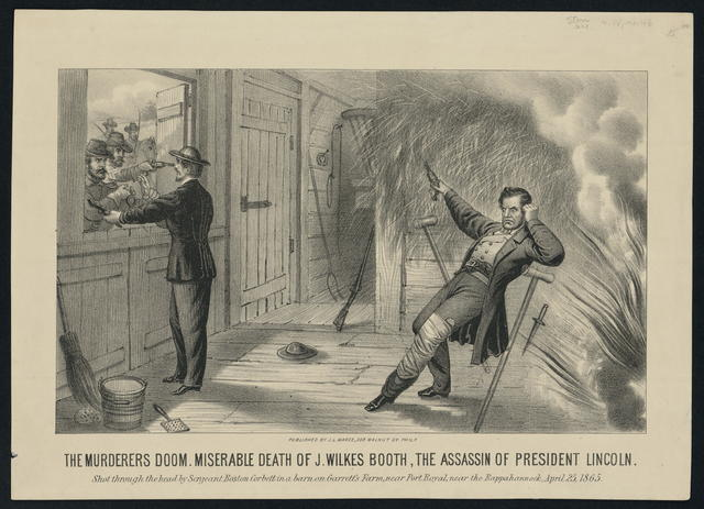The Murderers doom. Miserable death of J. Wilkes Booth, the assassin of President Lincoln. Shot through the head by Sergeant Boston Corbett in a barn on Garrett's Farm near the Rappahannock, April 25, 1865.