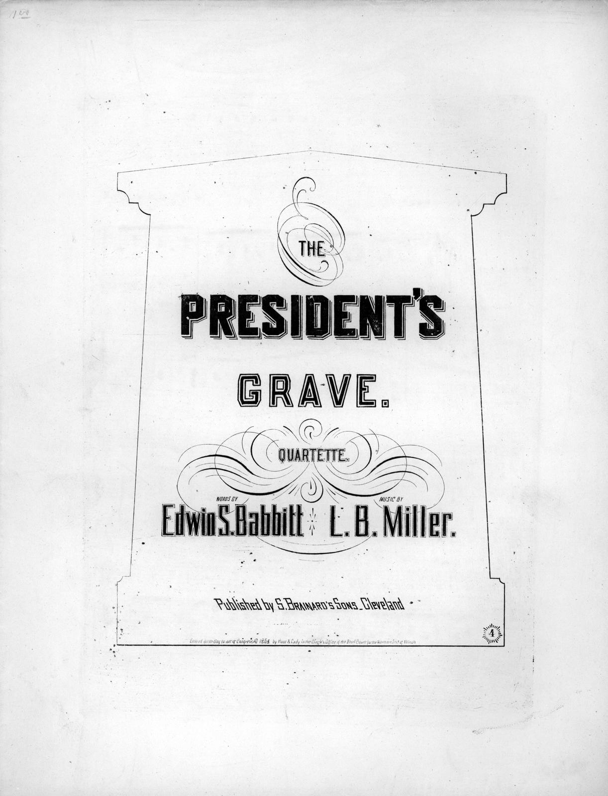 The president's grave: quartette words by Edwin S. Babbitt; music by L.B. Miller.