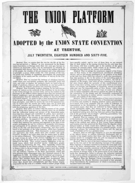 "The Union platform adopted by the Union state convention at Trenton, July twentieth, eighteen hundred and sixty-five. Jersey City. From the ""Times"" Printing House, 43 Montgomery Street. [1865]."