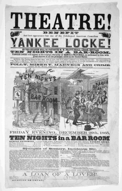 Theatre! Benefit and last appearance but one of the celebrated American comedian Yankee Locke. On this occasion will be presented W. W. Pratt's moral lesson, entitled Ten nights in a bar room ... Friday evening December 29th, 1865 ... [n. p. 186