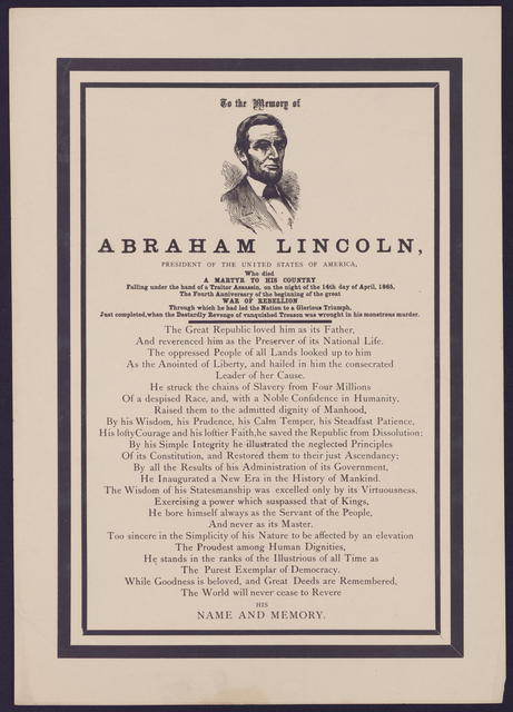 To the memory of Abraham Lincoln, President of the United States of America, who died a martyr to his country falling under the hands of a traitor assassin, on the night of the 14th day of April, 1865, the fourth anniversary of the great war of rebellion through which he led the nation to a glorious