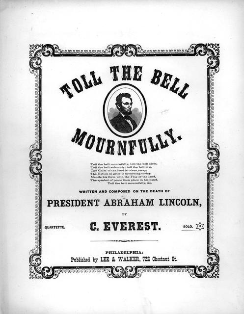 Toll the bell mournfully: quartette ... written and composed on the death of President Abraham Lincoln by C. Everest.