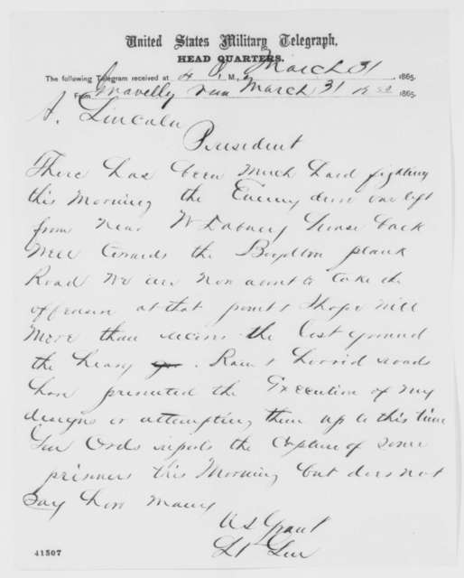 Ulysses S. Grant to Abraham Lincoln, Friday, March 31, 1865  (Telegram reporting enemy attack)