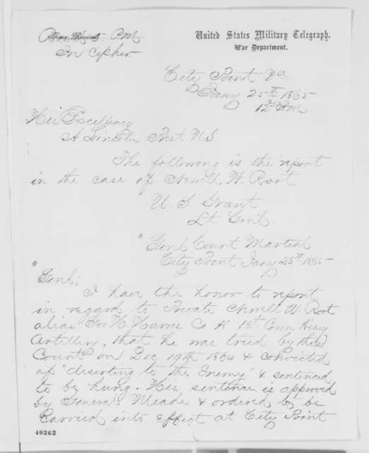 Ulysses S. Grant to Abraham Lincoln, Wednesday, January 25, 1865  (Telegram conveying dispatch regarding case of Newell Root)