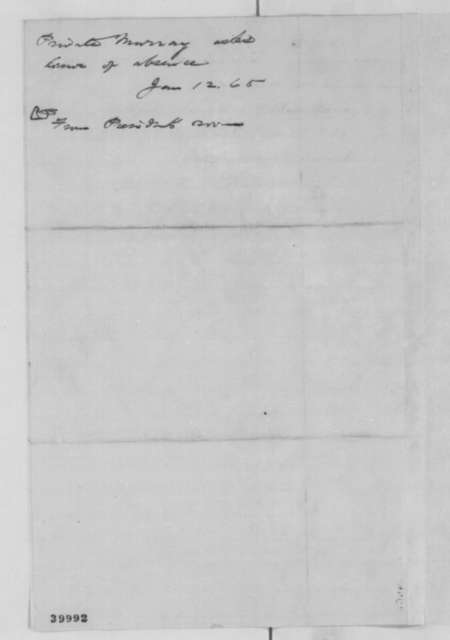 William Murray to Abraham Lincoln, Thursday, January 12, 1865  (Requests leave of absence)