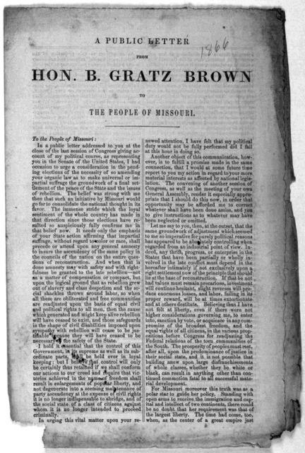 A public letter from Hon. D. Gratz Brown to the people of Missouri. [Dated] December 13, 1866. [Washington, D. C.] Printed at the Congressional globe office. [1866].