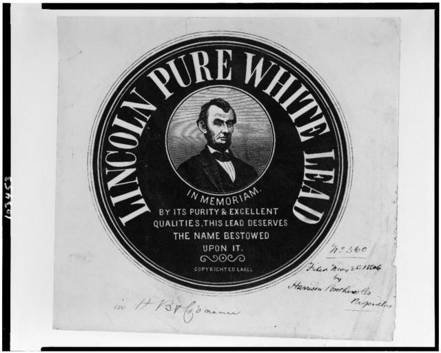 [Advertising label for Lincoln Pure White Lead paint, with head-and-shoulders portrait of Abraham Lincoln]