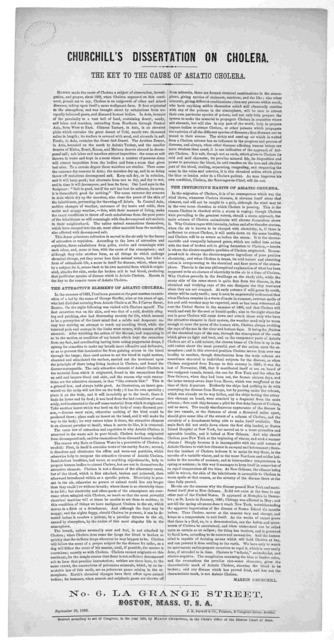 Churchill's dissertation on cholera. The key to the cause of Asiatic cholera ... Marion Churchill. No. 6. La Grange Street. Boston, Mass. U. S. A. September 10, 1866. Boston. J. E. Farwell & Co. Printers, 37 Congress Street.