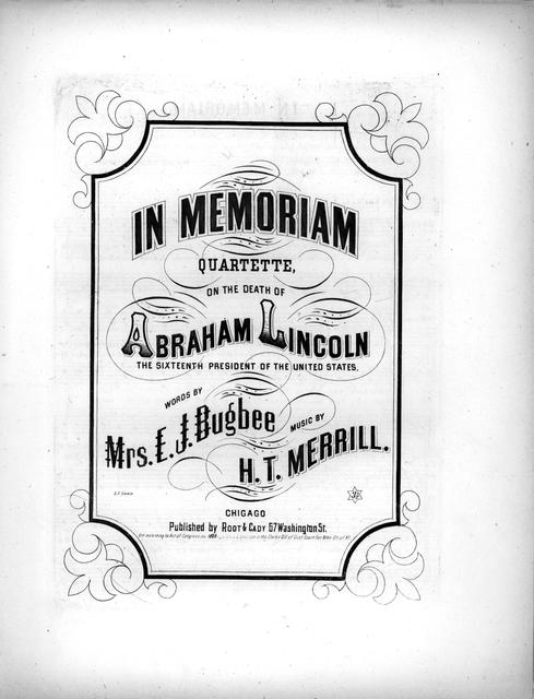 In memoriam: quartette on the death of Abraham Lincoln, the sixteenth president of the United States /words by Mrs. E.J. Bugbee; music by H.T. Merrill.