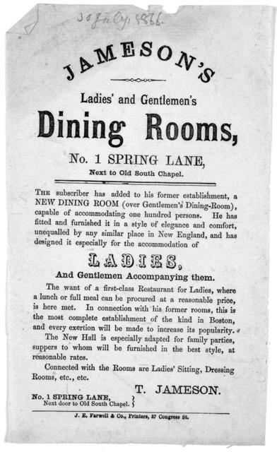 Jameson's ladies and gentlemen's dining rooms, No. 1. Spring Lane ... T. Jameson. [Boston,] J. E. Farwell & Co. Printers, 37 Congress St.