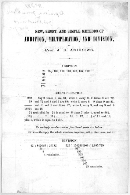 New short, and simple methods of addition, multiplication, and division by Prof. J. B. Andrews. [n. p.] [c. 1866].