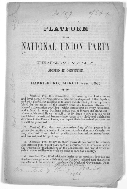 Platform of the National Union party of Pennsylvania, adopted in convention, at Harrisburg, March 7th, 1866. Philadelphia, Pa. King & Baird, printers, 607 Sansom Street.