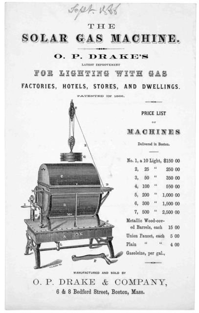 The solar gaz machine. O. P. Drake's latest improvement for lighting with gas. factories, hotels, stores, and dwellings ... Manufactured and sold by O. P. Drake & company 6 & 8 Bedford Street, Boston, Mass. [1866].