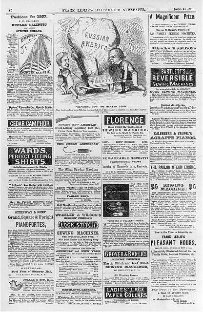 "[Full page of advertisements and a political cartoon ""Preparing for the heated term; King Andy and his man Billy lay in a great stock of Russian ice in order to cool down the Congressional majority"";  caricature of Pres. Andrew Johnson and Sec. of State William Seward carrying huge iceberg of ""Russian America"" in a wheelbarrow ""treaty""; refers to Seward's purchase of Alaska in Dec. 1866]"