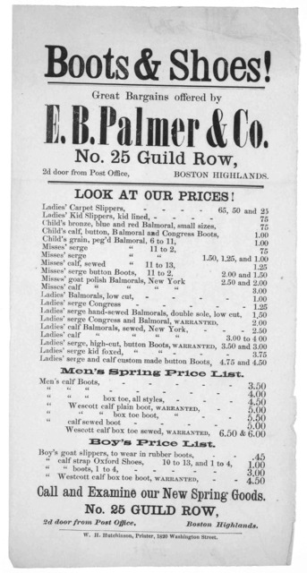 Boots & shoes! Great bargains offered by E. B. Palmer & Co. No. 25. Guild Row. Boston Highlands ... W. H. Hutchinson, Printer 1820 Washington Street. [1868].