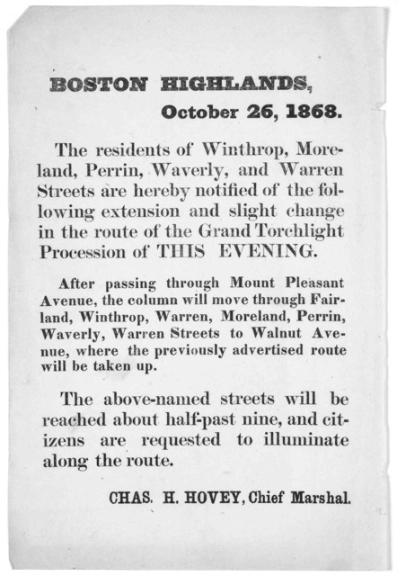 Boston Highlands, October 26, 1868. The residents of Winthrop, Moreland, Perrin, Waverly, and Warren Streets are hereby notified of the following extension and slight change in the route of the grand torchlight procession of this evening .... Ch