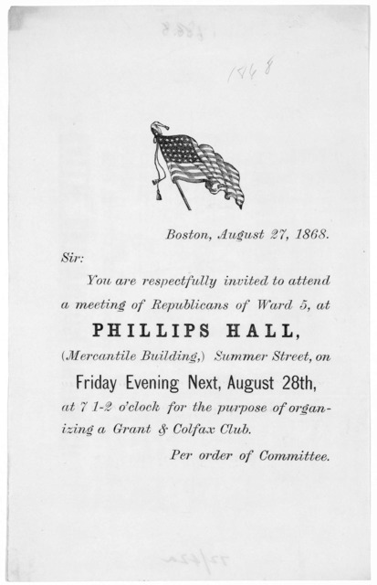 Sir: You are respectfully invited to attend a meeting of Republicans of Ward 5, at Phillips Hall (Mercantile building,) Summer street on Friday evening next, August 28th at 7.5 o'clock, for the purpose of organizing a Grant & Colfax Club. Per or