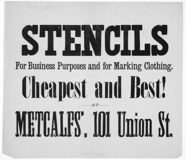 Stencils for business purposes and for marking clothing. Cheapest and best! at Metcalfs' 101 Union St. [1868].
