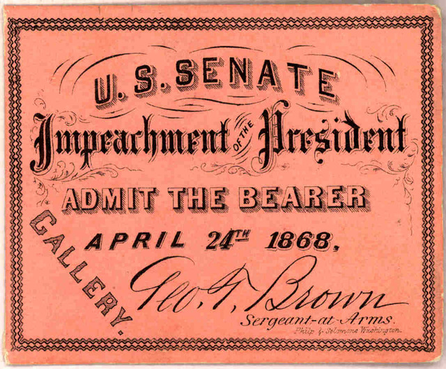 U. S. Senate Impeachment of the President. Admit the bearer. April 24th 1868. Gallery. [signed] Geo. T. Brown, Sergeant-at-Arms. Washington, D. C., 1868.