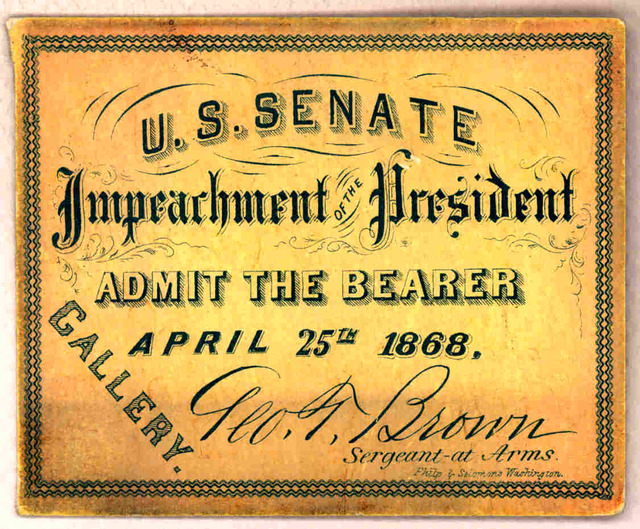 U. S. Senate. Impeachment of the President. Admit the bearer. April 25th, 1868. Gallery. Geo. T. Brown, Sergeant at Arms. Wash., Philip & Solomons [1868].