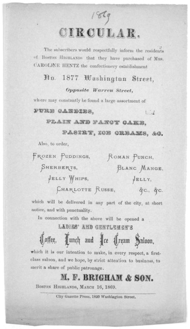 Circular. The subscribers would respectfully inform the residents of Boston Highlands that they have purchases of Mrs. Caroline Hentz the confectionary establishment No. 1877 Washington Street ... M. F. Brigham & Son. Boston Highlands, March 16,