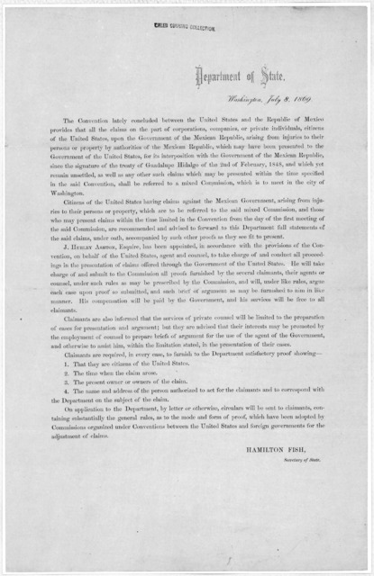 Department of State, Washington, July 8, 1869. The convention lately concluded between the United States and the Republic of Mexico provides that all the claims on the part ... of the United States, upon the government of the Mexican Republic ..