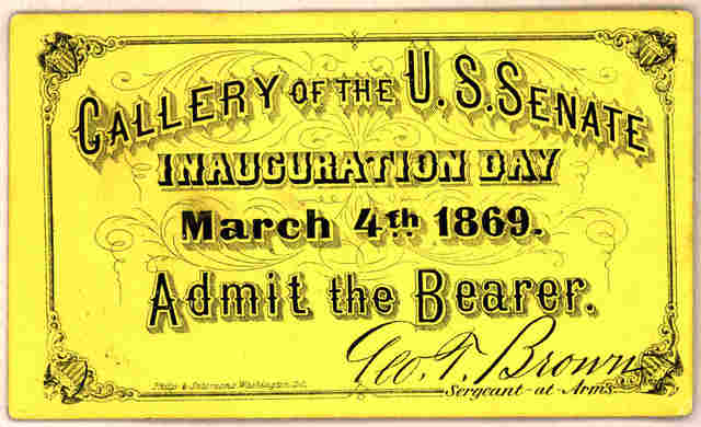 Gallery of the U. S. Senate. Inauguration Day, March 4th, 1869. Admit the bearer. Geo. T. Brown, Sergeant-at-Arms. Wash., Philp & Solomons, [1869].