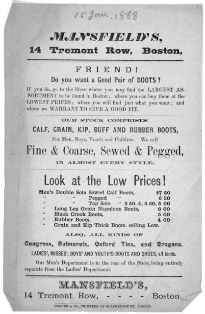 Mansfield's No. 14 Tremont Row Boston. Friend! Do you want a good pair of boots? ... Boston. Hooper & Co. Printers. 138 Blackstone St. [Boston, 1869].