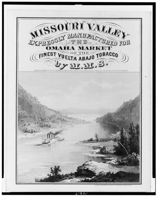 Missouri Valley. Expressly manufactured for the Omaha market of the finest Vuelta Abajo tobacco by M.M.S. / Lith. of F. Heppenheimer & Co., N.Y.