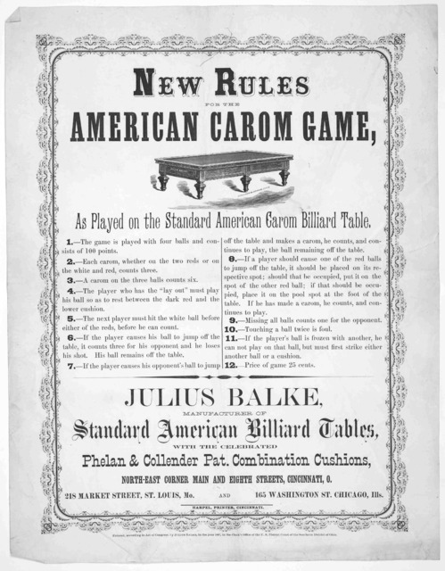 New rules for the American Caron game. as played on the standard America Caron billard table. Julius Blake manufacturer of Standard American Billiard tables with the celebrated Phelan & Collender Pat. combination cushions, North-east corner Main