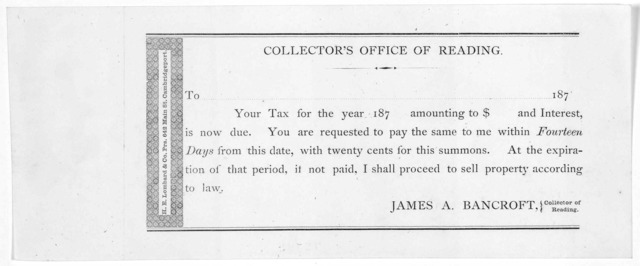 Collector's office of Reading. To 187- Your tax for the year 187 amounting to $ and interest is now due ... James A. Bancroft. Collector of Reading.