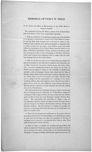 Memorial of Cyrus W. Field. To the Senate and House of representatives of the United States in Congress assembled. [Regarding telegraphic communications between the United States of America and the West India islands] Washington, July 1, 1870.