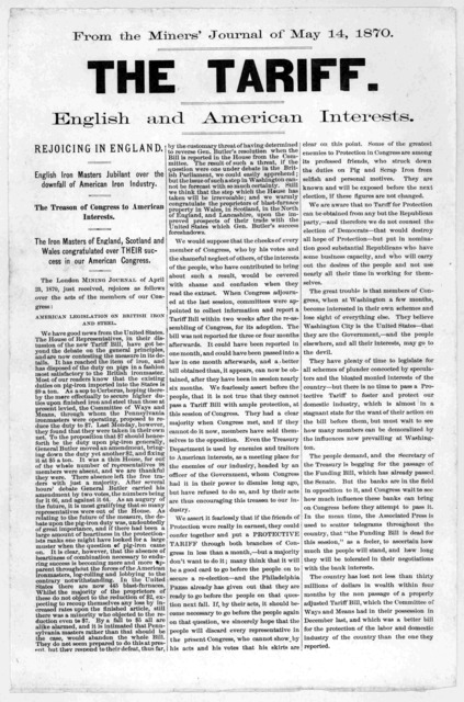 ... The Tariff, English and American interests. Rejoicing in England. English iron masters jubilant over the downfall of American iron industry. The treason of Congress to American interests. From the Miners' Journal of May 14, 1870.