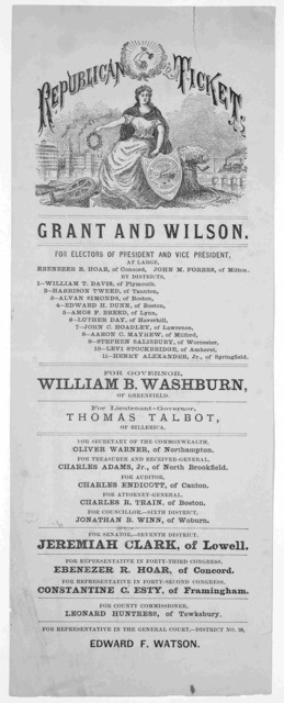 Republican ticket. Grant and Wilson. For electors of President and Vice president .... For Governor. William B. Washburn of Greenfield.. [1871].