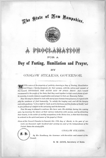 The State of New Hampshire. A proclamation for a day of fasting, humiliation and prayer, by Onslow Stearns, Governor ... I hereby designate for that purpose .... Thursday, the sixth day of April next ... Given at the Council Chamber in Concord,