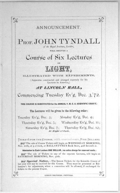 Announcement. Prof. John Tyndall of the Royal Institute, London, will deliver a course of six lectures on light ... commencing Tuesday ev'g, Dec. 3 `72 ... [Washington, D. C.] Gibson brothers, printers [1872].