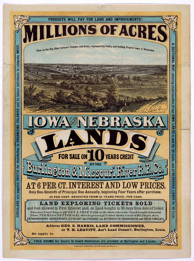 Millions of acres. Iowa and Nebraska. Land for sale on 10 years credit by the Burlington & Missouri River R. R. Co. at 6 per ct interest and low prices ... Buffalo. N. Y. Commercial advertiser printing house [1872].